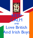 KEEP CALM AND Love British And Irish Boys - Personalised Poster large