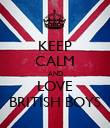 KEEP CALM AND LOVE BRITISH BOYS - Personalised Poster large