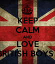 KEEP CALM AND LOVE BRITISH BOYS ! - Personalised Poster large