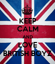 KEEP CALM AND LOVE BRITISH BOYZ - Personalised Poster large