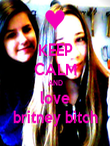 KEEP CALM AND love britney bitch - Personalised Poster large