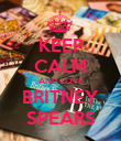 KEEP CALM AND LOVE BRITNEY SPEARS - Personalised Poster large