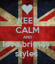 KEEP CALM AND love britney  styles  - Personalised Poster large