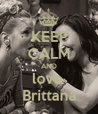 KEEP CALM AND love  Brittana - Personalised Poster large