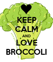 KEEP CALM AND LOVE BROCCOLI - Personalised Poster large