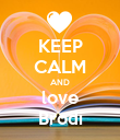 KEEP CALM AND love Brodi - Personalised Poster large