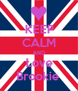 KEEP CALM AND Love Brookie  - Personalised Poster large