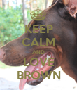 KEEP CALM AND LOVE BROWN - Personalised Poster large