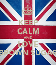KEEP CALM AND LOVE BROWN SUGAR - Personalised Poster large