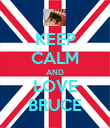 KEEP CALM AND LOVE BRUCE - Personalised Poster large