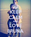 KEEP CALM AND LOVE BRUNA - Personalised Poster large