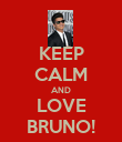 KEEP CALM AND LOVE BRUNO! - Personalised Poster large
