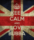 KEEP CALM AND LOVE BUBBA - Personalised Poster large