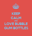 KEEP CALM AND LOVE BUBBLE GUM BOTTLES - Personalised Poster large