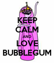 KEEP CALM AND LOVE BUBBLEGUM - Personalised Poster large