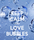 KEEP CALM AND LOVE BUBBLES - Personalised Poster large