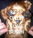 KEEP CALM AND LOVE BUCHI - Personalised Poster large