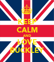 KEEP CALM AND LOVE BUCKLEY - Personalised Poster large