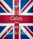 KEEP Calm  AND Love  Buckwild - Personalised Poster large