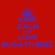 KEEP CALM AND LOVE BUGATTI BEEZ - Personalised Poster large