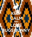 KEEP CALM AND LOVE BUGS BUNNY - Personalised Poster large