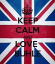 KEEP CALM AND LOVE  BUHLE - Personalised Poster large