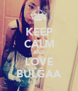 KEEP CALM AND LOVE BULGAA - Personalised Poster large
