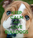 KEEP CALM AND LOVE BULLDOGS - Personalised Poster large