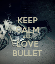 KEEP CALM AND LOVE BULLET - Personalised Poster small