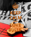 KEEP CALM AND LOVE BULLS  - Personalised Poster large