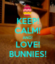 KEEP! CALM! AND! LOVE! BUNNIES! - Personalised Poster large
