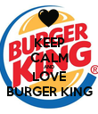 KEEP CALM AND LOVE BURGER KING - Personalised Poster large