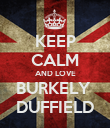 KEEP CALM AND LOVE BURKELY  DUFFIELD - Personalised Poster large