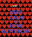 KEEP CALM AND LOVE BUTTERCUP - Personalised Poster large