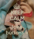 KEEP CALM AND love buttons x - Personalised Poster large