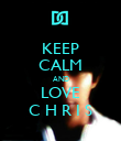 KEEP CALM AND LOVE C H R I S - Personalised Poster large