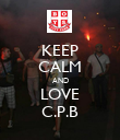 KEEP CALM AND LOVE C.P.B - Personalised Poster large