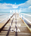 KEEP CALM AND Love C4A - Personalised Poster large