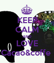 KEEP CALM AND LOVE Cacao&coffe  - Personalised Poster large