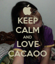 KEEP CALM AND LOVE CACAOO - Personalised Poster large