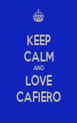 KEEP CALM AND LOVE CAFIERO - Personalised Poster large