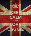 KEEP CALM AND LOVE CAGGIE - Personalised Poster large