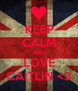 KEEP CALM AND LOVE CAITLIN <3 - Personalised Poster large