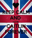 KEEP CALM AND  LOVE  CAITLIN FOREVER - Personalised Poster large