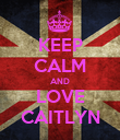KEEP CALM AND LOVE CAITLYN - Personalised Poster large