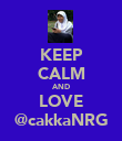 KEEP CALM AND LOVE @cakkaNRG - Personalised Poster large
