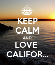 KEEP CALM AND LOVE  CALIFOR... - Personalised Poster large