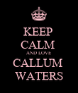 KEEP  CALM  AND LOVE CALLUM  WATERS - Personalised Poster large