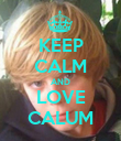 KEEP CALM AND LOVE CALUM - Personalised Poster large