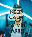KEEP CALM AND LOVE CALVIN HARRIS - Personalised Poster large